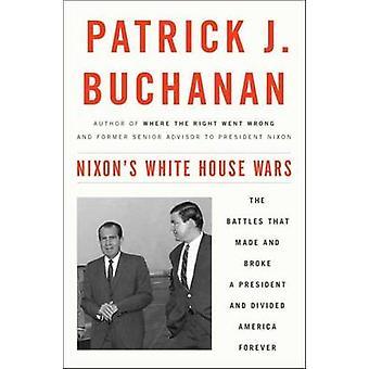Nixons Guerras da Casa Branca por Buchanan & Patrick J.