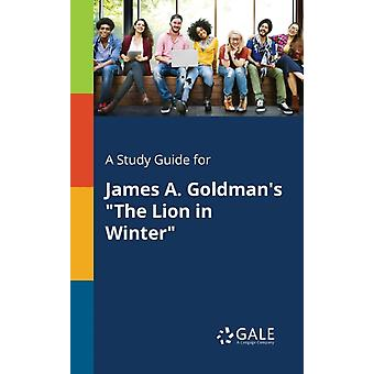 A Study Guide for James A. Goldmans The Lion in Winter by Gale & Cengage Learning