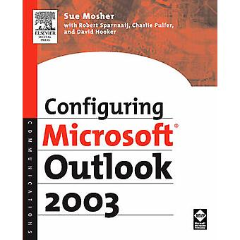 Configuring Microsoft Outlook 2003 by Mosher & Sue