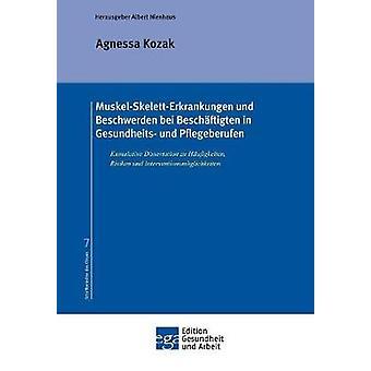 MuskelSkelettErkrankungen und Beschwerden bei Beschftigten in Gesundheits und Pflegeberufen von Kozak & Agnessa