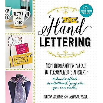 DIY Handlettering: From Monogramed Pillows to Personalized Stationery--25 Hand Crafted, Hand Lettered Projects...