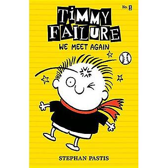 Timmy Failure - We Meet Again by Stephan Pastis - Stephan Pastis - 978