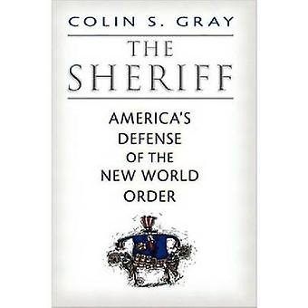 The Sheriff Americas Defense of the New World Order by Gray & Colin S.