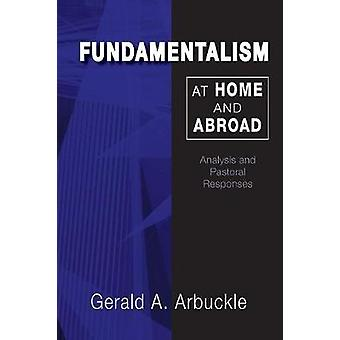 Fundamentalism at Home and Abroad Analysis and Pastoral Responses by Arbuckle & Gerald A