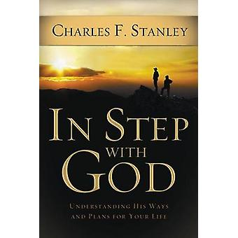 In Step with God Understanding His Ways and Plans for Your Life by Stanley & Charles F.