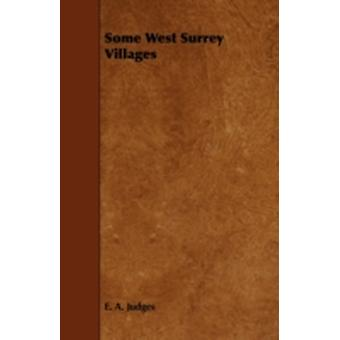 Some West Surrey Villages by Judges & E. A.
