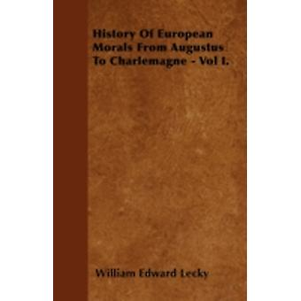 History Of European Morals From Augustus To Charlemagne  Vol I. by Lecky & William Edward