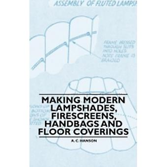 Making Modern Lampshades Firescreens Handbags and Floor Coverings by Hanson & A. C.
