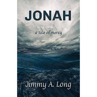 Jonah A Tale of Mercy by Long & Jimmy A.
