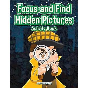 Focus and Find Hidden Pictures Activity Book by Jupiter Kids