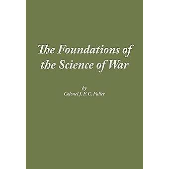 The Foundations of the Science of War by Fuller &  J F C
