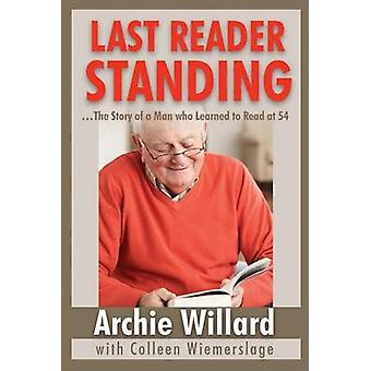 The Last Reader Standing The Story of a Man who Learned to Read at 54 by Willard & Archie