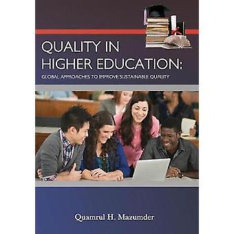 Quality in Higher Education Global Approaches to Improve Sustainable Quality by Mazumder & Quamrul H