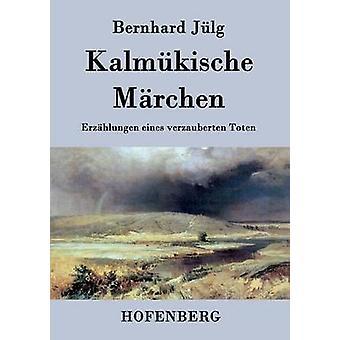 Kalmkische Mrchen by Bernhard Jlg