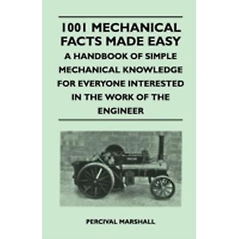 1001 Mechanical Facts Made Easy  A Handbook of Simple Mechanical Knowledge for Everyone Interested in the Work of the Engineer by Marshall & Percival