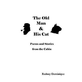 The Old Man and His Cat Poems and Stories from the Cabin by Dominique & Rodney