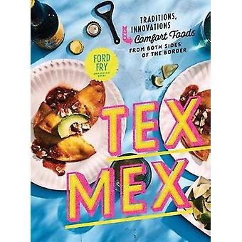 Tex-Mex Cookbook - Traditions - Innovations - and Comfort Foods from B