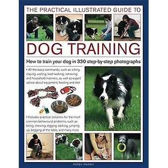 The Practical Illustrated Guide to Dog Training - How to Train Your Do