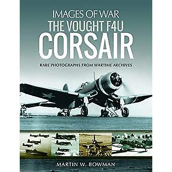 The Vought F4U Corsair by Martin Bowman - 9781526705884 Book