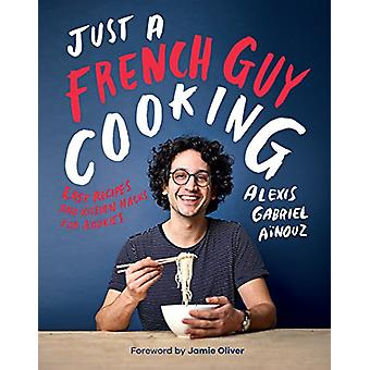 Just a French Guy Cooking - Easy recipes and kitchen hacks for rookies