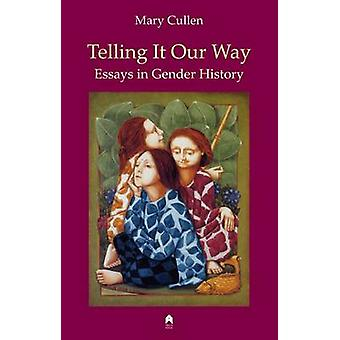 Telling It Our Way - Essays in Gender History by Mary Cullen - Maria L