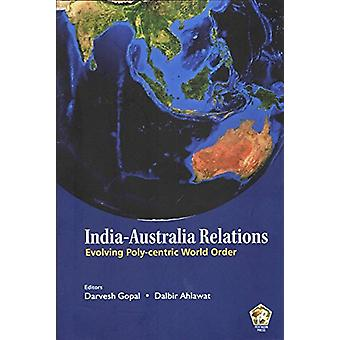 India- Australia Relations - - Evolving Poly- centric World Order by Da