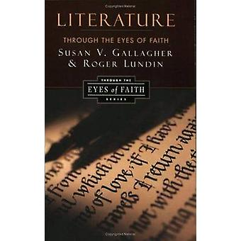 Literature through the Eyes of Faith by Roger Lundin - Susan V. Galla
