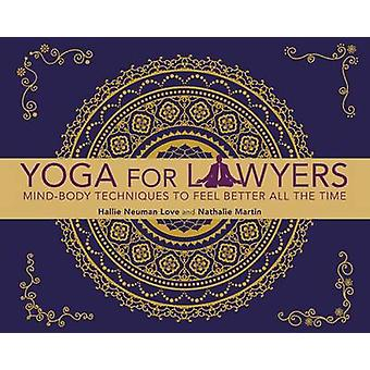 Yoga for Lawyers - Mind-Body Techniques to Feel Better All the Time by