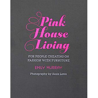 Pink House Living - For People Cheating on Fashion with Furniture by E
