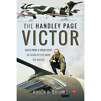 The Handley Page Victor - Tales from a Crew Chief - 40 Years of Life w