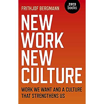 New Work New Culture - Work we want and a culture that strengthens us