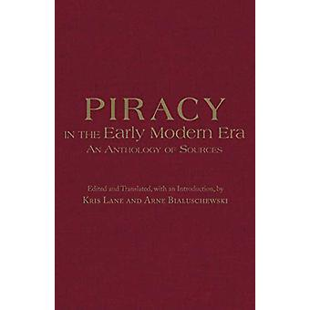 Piracy in the Early Modern Era - An Anthology of Sources by Kris Lane