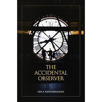 The Accidental Observer by R H Lola Koundakjian - 9780578066189 Book