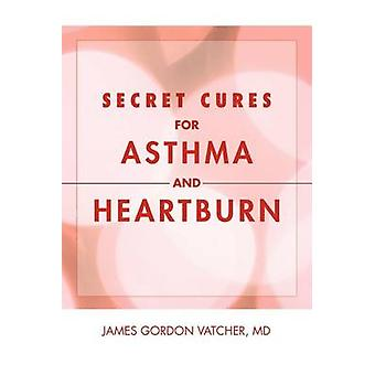 Secret Cures for Asthma and Heartburn by James Gordon MD Vatcher - 97