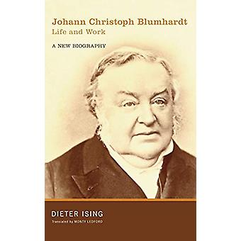 Johann Christoph Blumhardt - Life and Work by Dieter Ising - 97814982