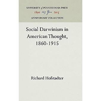 Social Darwinism in American Thought - 1860-1915 by Richard Hofstadte