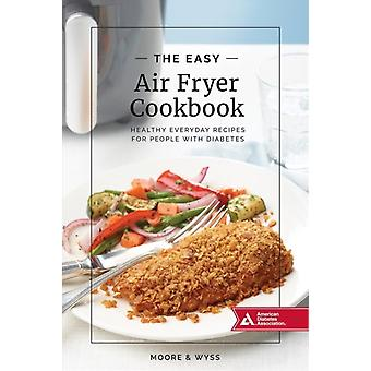 The Easy Air Fryer Cookbook by Moore & KathyWyss