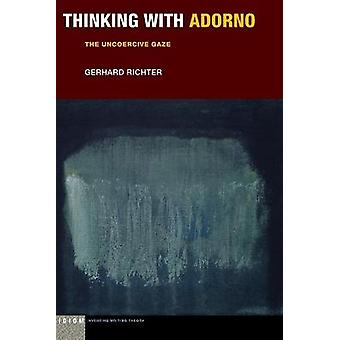 Thinking with Adorno The Uncoercive Gaze Idiom Inventing Writing Theory