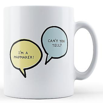 I'm A Mapmaker, Can't You Tell? - Printed Mug