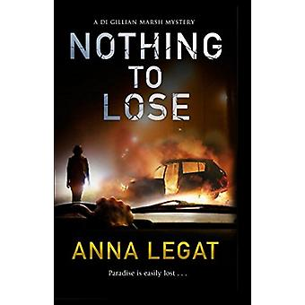 Nothing to Lose - the DI Gillian Marsh Mysteries Book 2 by Anna Legat