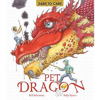 Dare to Care - Pet Dragon by Mark Robertson - Sally Symes - 9781847805