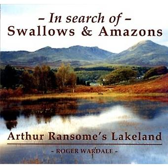 In Search of Swallows and Amazons - Arthur Ransome's Lakeland (2nd Rev