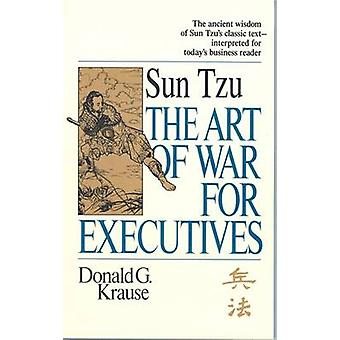 Art of War for Executives - Sun Tzu's Classic Text Interpreted for Tod