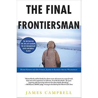 The Final Frontiersman - Heimo Korth and His Family - Alone in Alaska'
