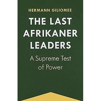 The Last Afrikaner Leaders - A Supreme Test of Power by Hermann Giliom