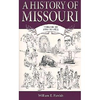 A History of Missouri - v. 3 - 1860 to 1875 (New edition) by William E.