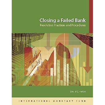 Closing a Failed Bank - Resolution Practices and Procedures by David P