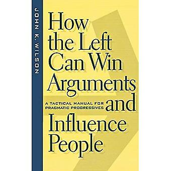 Come la sinistra può vincere argomenti e influenzare la gente: un manuale di tattico per pragmatici progressisti (critico America...