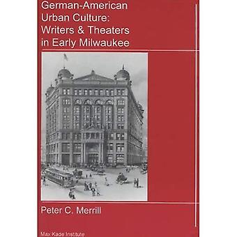 Culture urbaine germano-américains: Écrivains et théâtres à Milwaukee au début