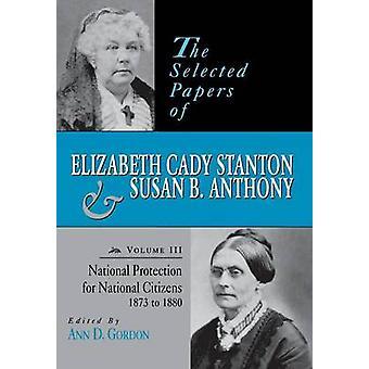 De valgte papirer af Elizabeth Cady Stanton og Susan B. Anthony National beskyttelse for nationale borgere 1873 til 1880 af Gordon & Ann D.